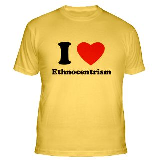 Love Ethnocentrism Gifts & Merchandise  I Love Ethnocentrism Gift