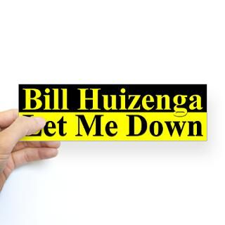 bill huizenga let me down bumper sticker $ 4 65