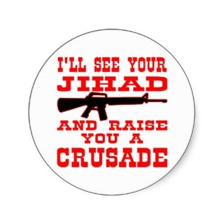 ll See Your Jihad And Raise You A Crusade Round Stickers