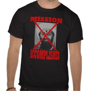 2011 Mission Accomplished Osama Bin Laden Dead T shirts