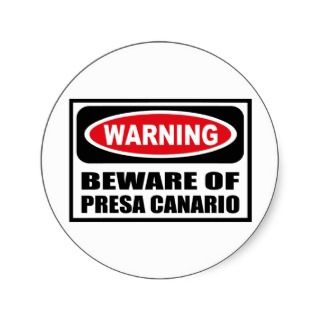 Warning BEWARE OF PRESA CANARIO Sticker