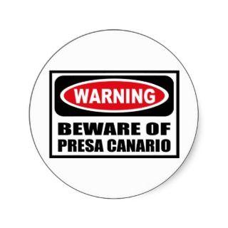 Warning BEWARE OF PRESA CANARIO Sticker