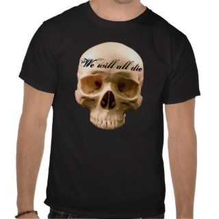 Scary black Skull Shirt We will all die