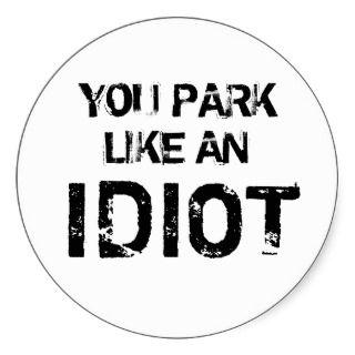 YOU PARK LIKE AN IDIOT STICKERS