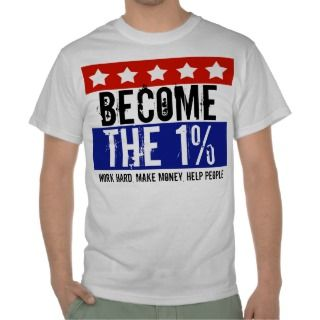 Become the One Percent, Anti Occupy Wall Street Tee Shirt
