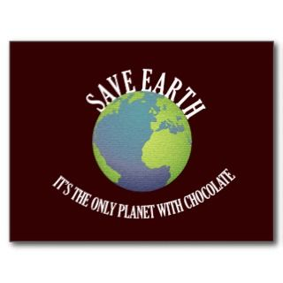 save earth its the only planet with chocolate postcard