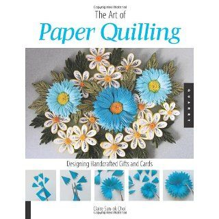 Art of Paper Quilling: Designing Handcrafted Gifts and Cards:
