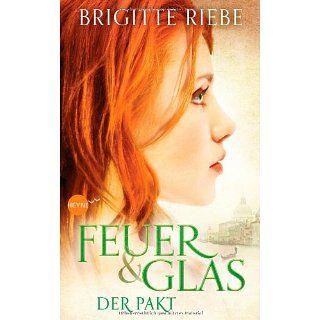 Feuer und Glas   Der Pakt Roman Brigitte Riebe Bücher