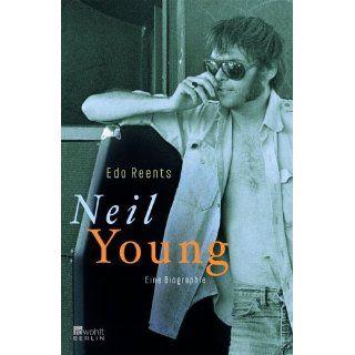 Neil Young. Eine Biographie: Edo Reents: Bücher