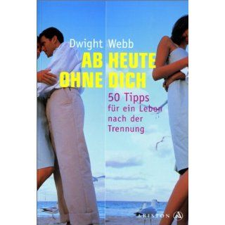 Ab heute ohne dich: Dwight Webb: Bücher