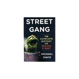 Street Gang The Complete History of Sesame Street Michael