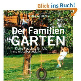 Der Familiengarten: Kleine Paradiese für Jung und Alt selber