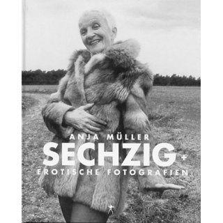 Sechzig plus. Erotische Fotografien.: Anja Müller: Bücher