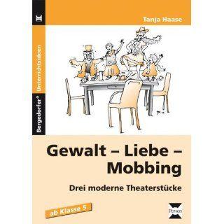 Gewalt   Liebe   Mobbing: Drei moderne Theaterstücke. Kopiervorlagen