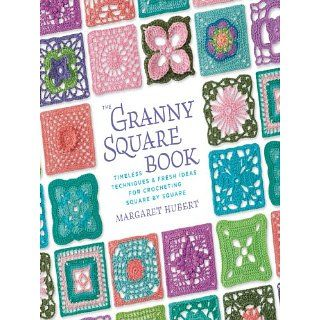 The Granny Square Book Timeless Techniques and Fresh Ideas for