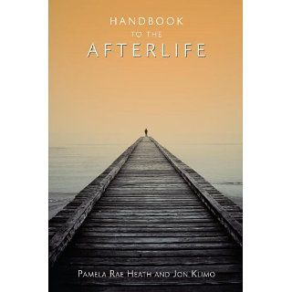 Handbook to the Afterlife eBook Pamela Rae Heath, Jon Klimo