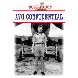 AVG Confidential A Flying Tiger Reports to the U.S. Navy, April 1942