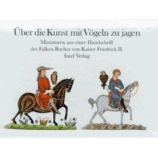Über die Kunst mit Vögeln zu jagen Kaiser Friedrich II