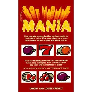 Slot Machine Mania: Dwight E. Crevelt, Louise G. Crevelt
