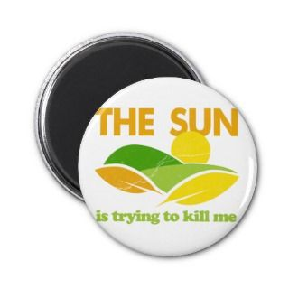Sun Trying To Kill Me Fridge Magnet