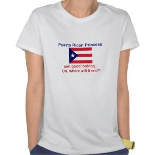 Good Looking Puerto Rican Princess T Shirt