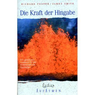 Die Kraft der Hingabe Richard Foster, James Smith Bücher