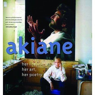 Akiane: Her Life, Her Art, Her Poetry eBook: Akiane Kramarik, Foreli