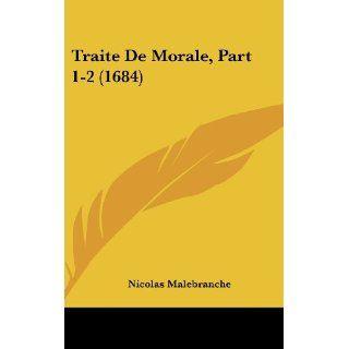 Traite de Morale, Part 1 2 (1684) Nicolas Malebranche