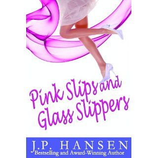 Pink Slips and Glass Slippers eBook J.P. Hansen Kindle