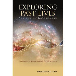 Exploring Past Lives Your Souls Quest for Consciousness eBook Mary