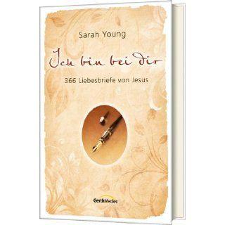Ich bin bei dir 366 Liebesbriefe von Jesus Sarah Young