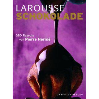 LAROUSSE Schokolade 380 Rezepte Pierre Herme, Nicolas