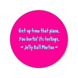 Composer Quotes   Jelly Roll Morton Round Sticker