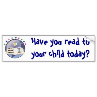read to your child today? Bumpersticker Bumper Sticker