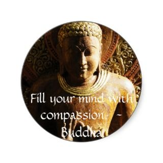 mind with compassion.   Buddha   QUOTE Round Stickers