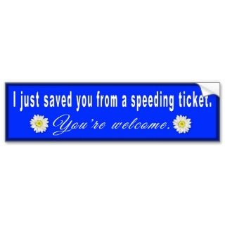 Speeding Ticket Sarcastic Message Bumper Sticker