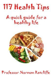 117 Health Tips A quick guide for a healthy life Norman Ratcliffe