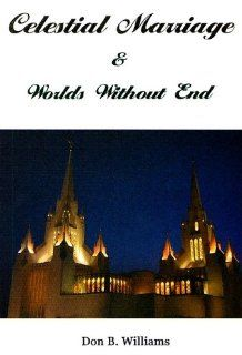 Celestial Marriage & Worlds Without End: Don B. Williams