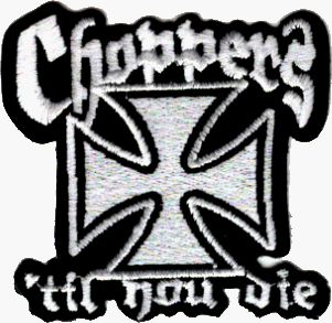 Choppers Til you Die   Motorcycle Patch with Iron Cross