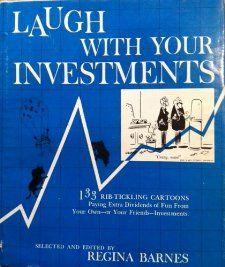 Laugh With Your Investments: 133 Rib Tickling Cartoons: Regina, ed