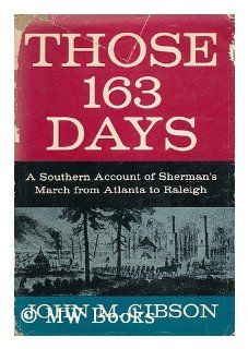 Those 163 days;: A southern account of Shermans March from Atlanta to