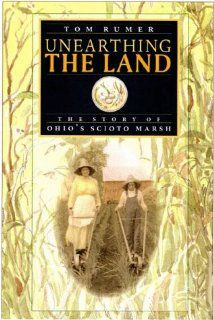 Unearthing The Land (Ohio History and Culture