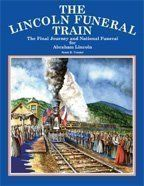The Lincoln Funeral Train The Final Journey and National Funeral for