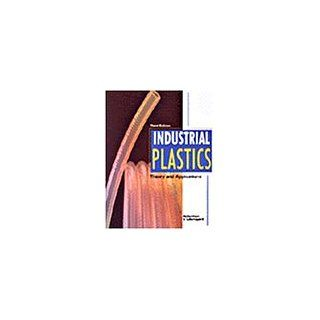 Industrial Plastics: Theory and Applications: Erik Lokensgard, Terry