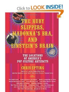 The Ruby Slippers, Madonnas Bra, and Einsteins Brain: The Locations