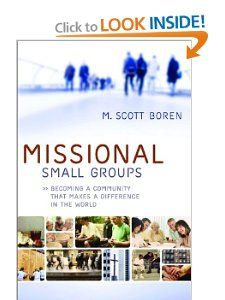 Missional Small Groups Becoming a Community That Makes a Difference