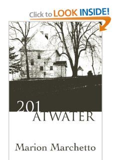 201 Atwater Marion Marchetto 9780595341429 Books