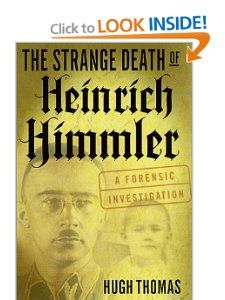 The Strange Death of Heinrich Himmler A Forensic Investigation Hugh
