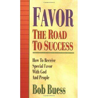 Favor The Road To Success Bob Buess 9780883682517 Books