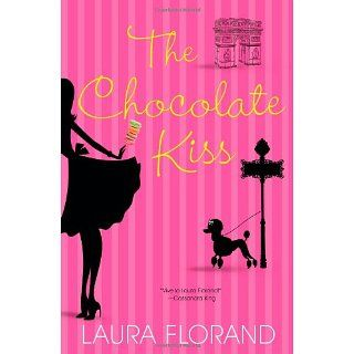 The Chocolate Kiss (Amour Et Chocolat) Laura Florand 9780758269416